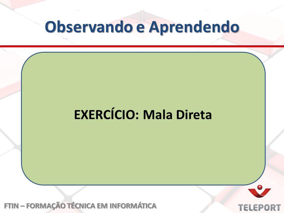 Observando e Aprendendo EXERCÍCIO: Mala Direta FTIN – FORMAÇÃO TÉCNICA EM INFORMÁTICA
