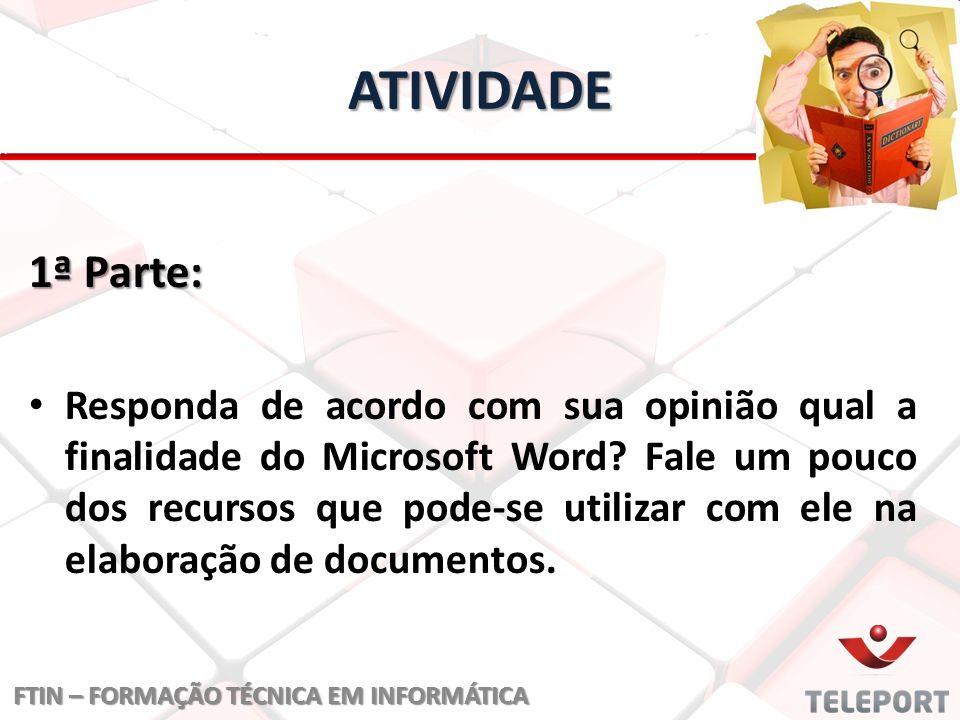 ATIVIDADE 1ª Parte: Responda de acordo com sua opinião qual a finalidade do Microsoft Word? Fale um pouco dos recursos que pode-se utilizar com ele na