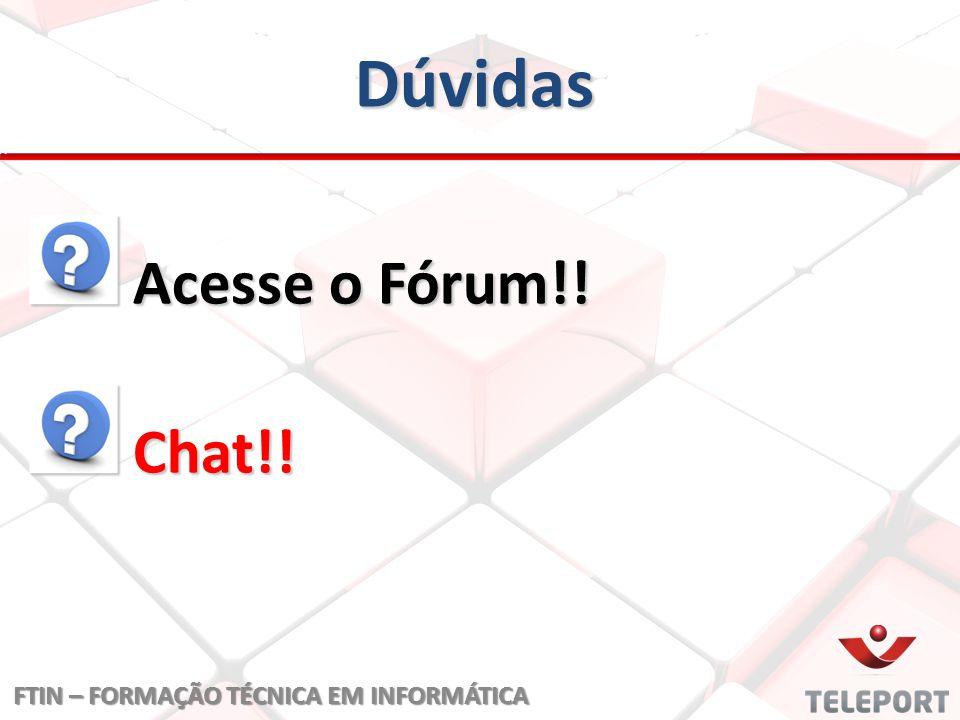 Dúvidas Acesse o Fórum!! Acesse o Fórum!! Chat!! Chat!! FTIN – FORMAÇÃO TÉCNICA EM INFORMÁTICA