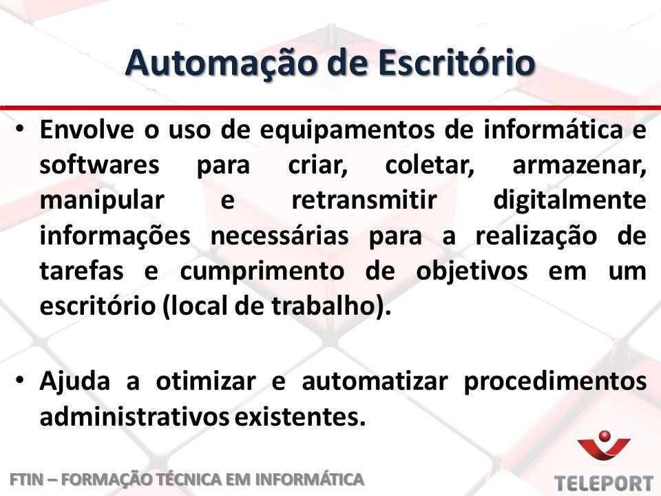 Automação de Escritório Envolve o uso de equipamentos de informática e softwares para criar, coletar, armazenar, manipular e retransmitir digitalmente
