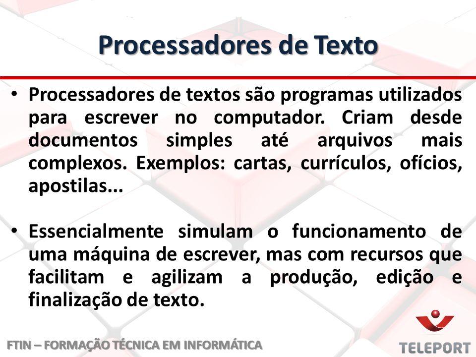 Processadores de Texto Processadores de textos são programas utilizados para escrever no computador. Criam desde documentos simples até arquivos mais