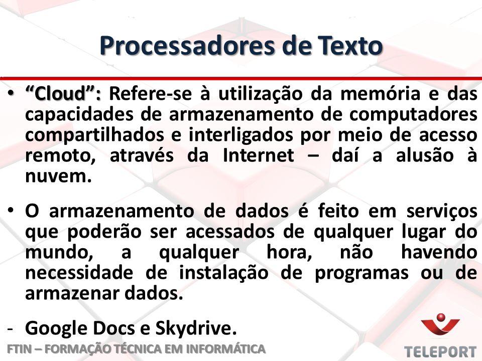"""Processadores de Texto """"Cloud"""": """"Cloud"""": Refere-se à utilização da memória e das capacidades de armazenamento de computadores compartilhados e interli"""