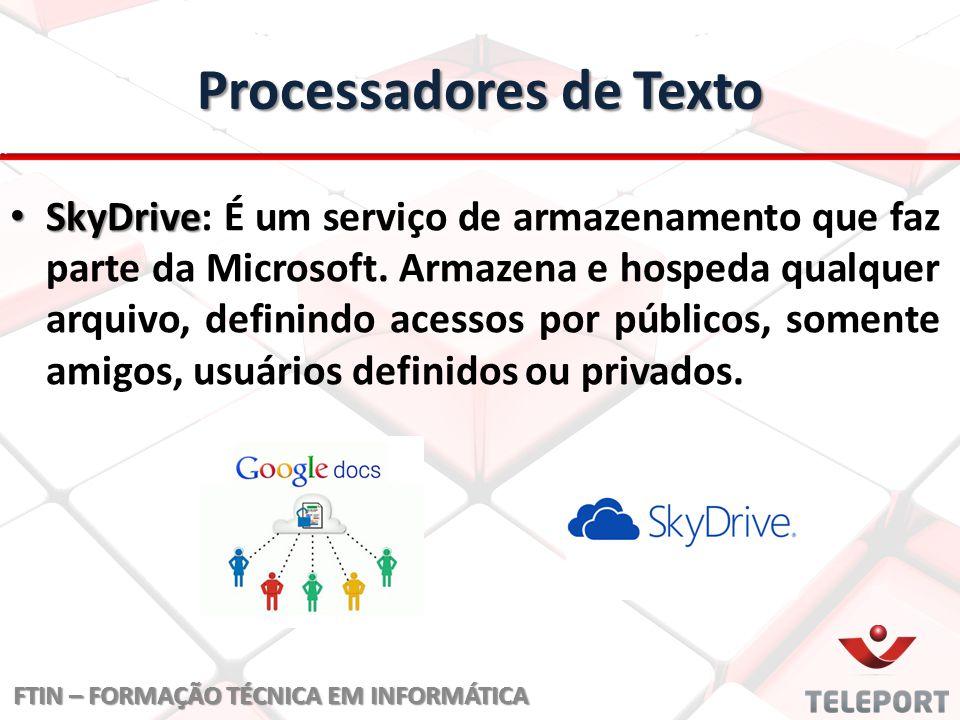 Processadores de Texto SkyDrive SkyDrive: É um serviço de armazenamento que faz parte da Microsoft. Armazena e hospeda qualquer arquivo, definindo ace