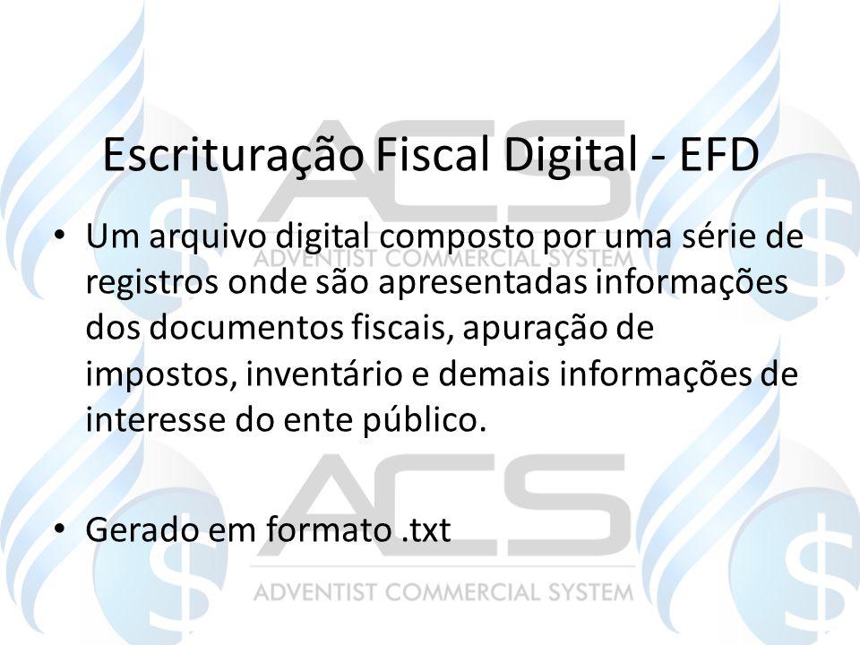 Escrituração Fiscal Digital - EFD Um arquivo digital composto por uma série de registros onde são apresentadas informações dos documentos fiscais, apu