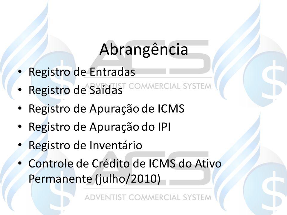 Abrangência Registro de Entradas Registro de Saídas Registro de Apuração de ICMS Registro de Apuração do IPI Registro de Inventário Controle de Crédit
