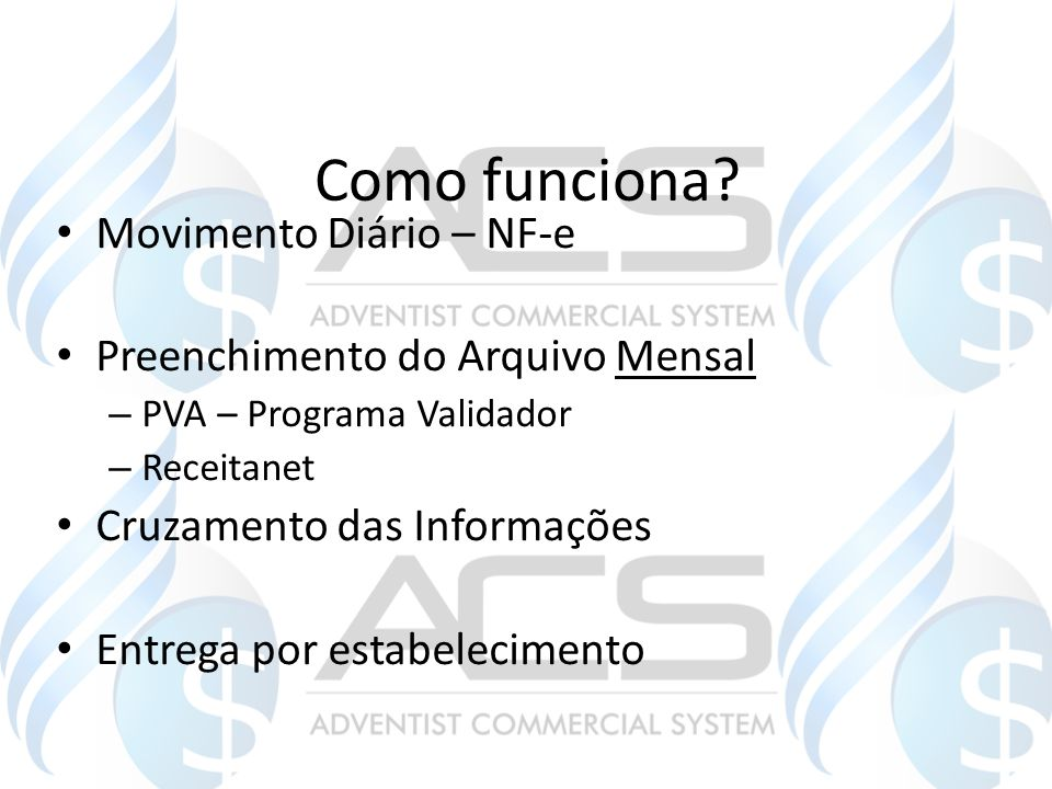 Como funciona? Movimento Diário – NF-e Preenchimento do Arquivo Mensal – PVA – Programa Validador – Receitanet Cruzamento das Informações Entrega por