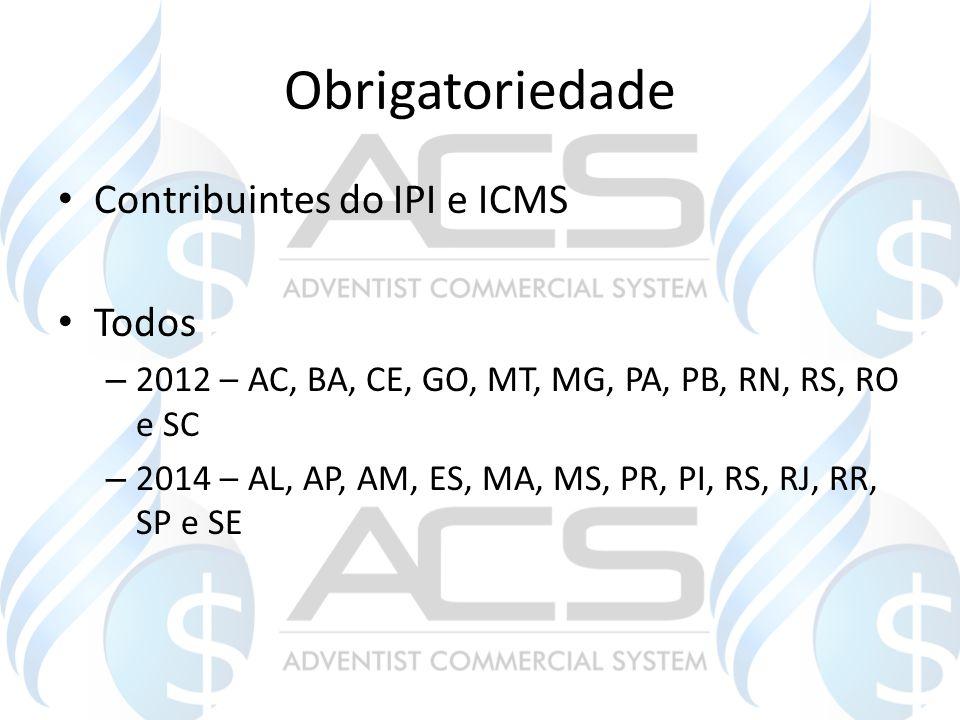 Obrigatoriedade Contribuintes do IPI e ICMS Todos – 2012 – AC, BA, CE, GO, MT, MG, PA, PB, RN, RS, RO e SC – 2014 – AL, AP, AM, ES, MA, MS, PR, PI, RS