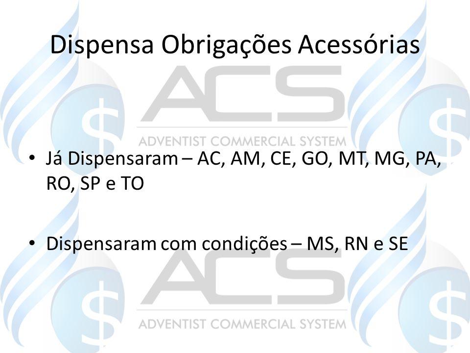 Dispensa Obrigações Acessórias Já Dispensaram – AC, AM, CE, GO, MT, MG, PA, RO, SP e TO Dispensaram com condições – MS, RN e SE