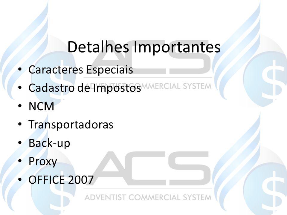 Detalhes Importantes Caracteres Especiais Cadastro de Impostos NCM Transportadoras Back-up Proxy OFFICE 2007