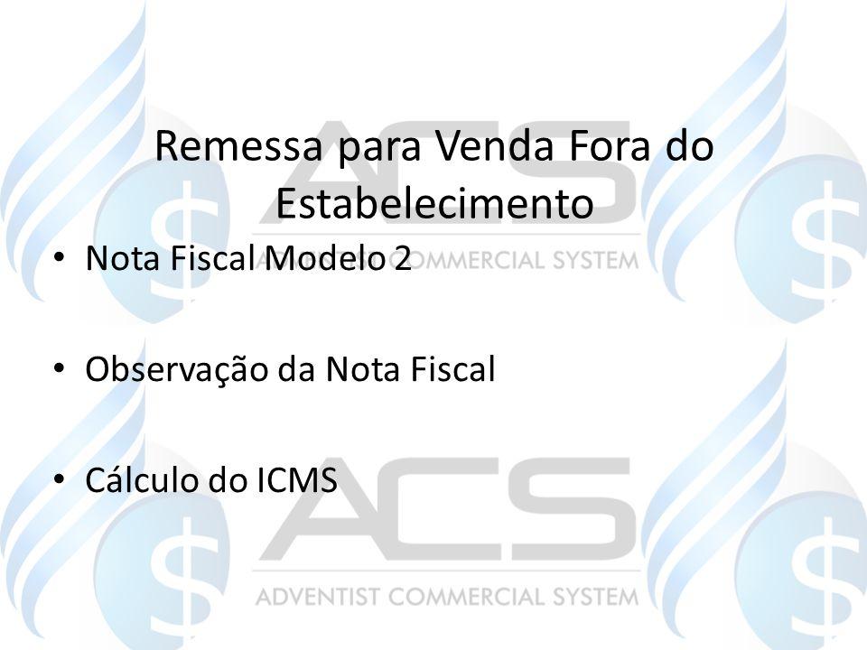 Remessa para Venda Fora do Estabelecimento Nota Fiscal Modelo 2 Observação da Nota Fiscal Cálculo do ICMS