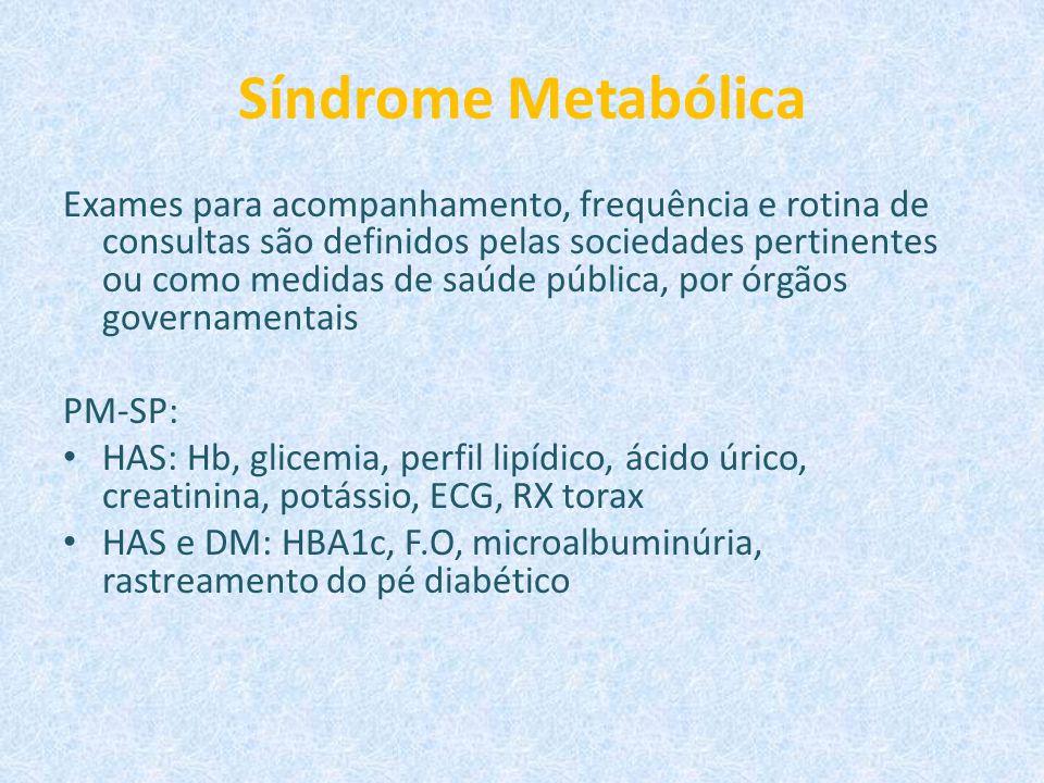 Síndrome Metabólica Exames para acompanhamento, frequência e rotina de consultas são definidos pelas sociedades pertinentes ou como medidas de saúde p