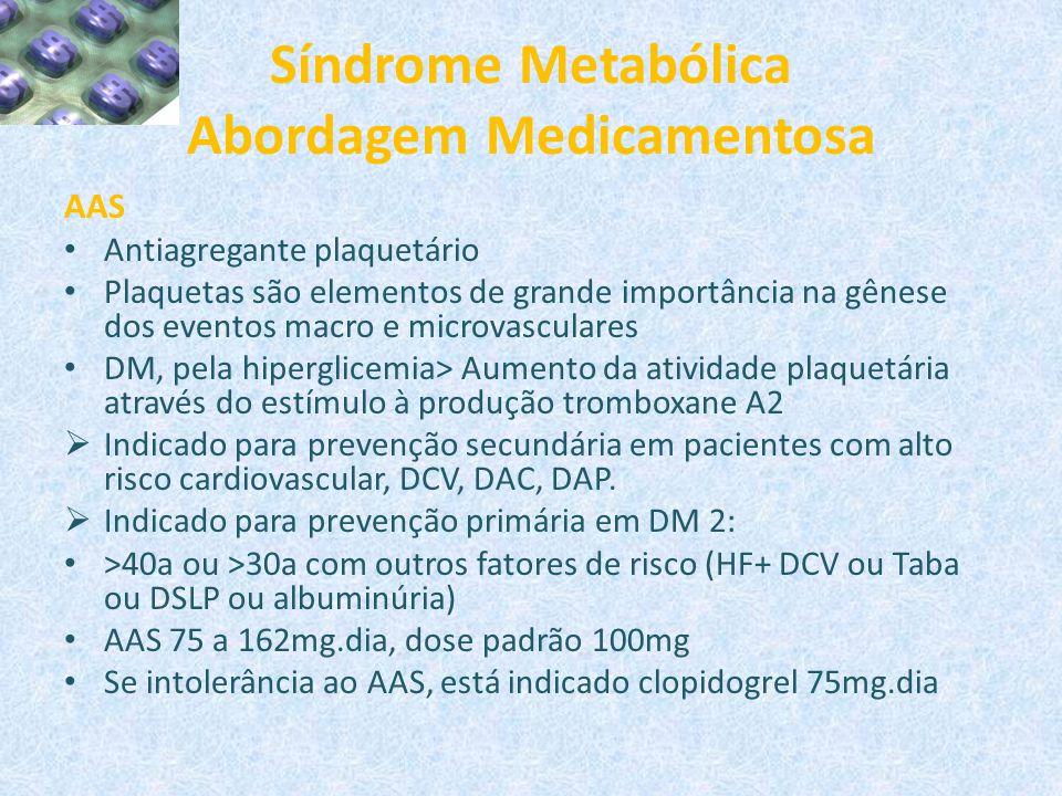 Síndrome Metabólica Abordagem Medicamentosa AAS Antiagregante plaquetário Plaquetas são elementos de grande importância na gênese dos eventos macro e