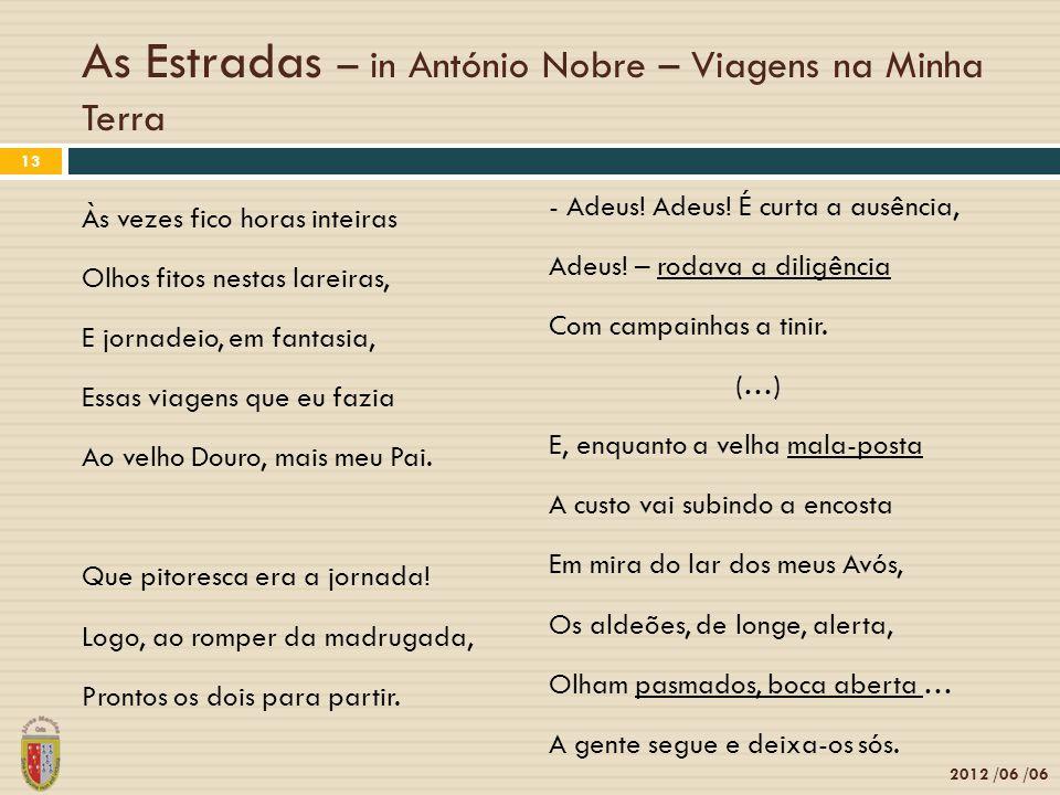As Estradas – in António Nobre – Viagens na Minha Terra Às vezes fico horas inteiras Olhos fitos nestas lareiras, E jornadeio, em fantasia, Essas viagens que eu fazia Ao velho Douro, mais meu Pai.