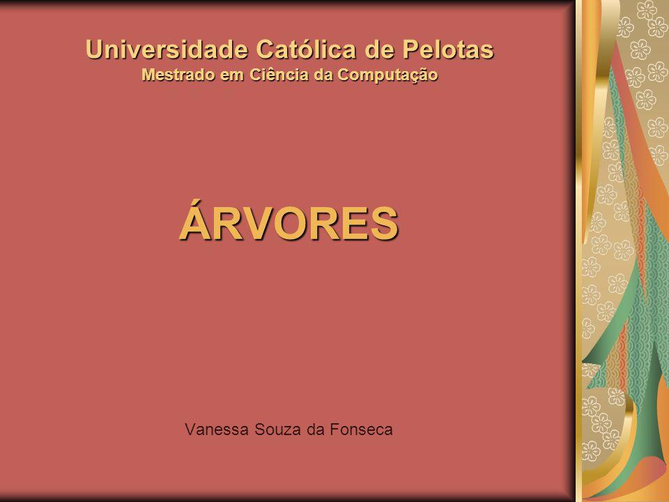 Universidade Católica de Pelotas Mestrado em Ciência da Computação ÁRVORES Vanessa Souza da Fonseca