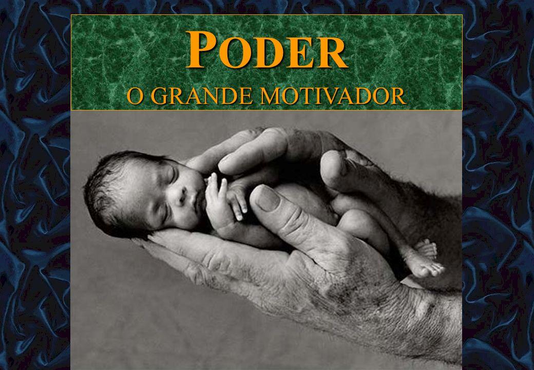 P ODER O GRANDE MOTIVADOR