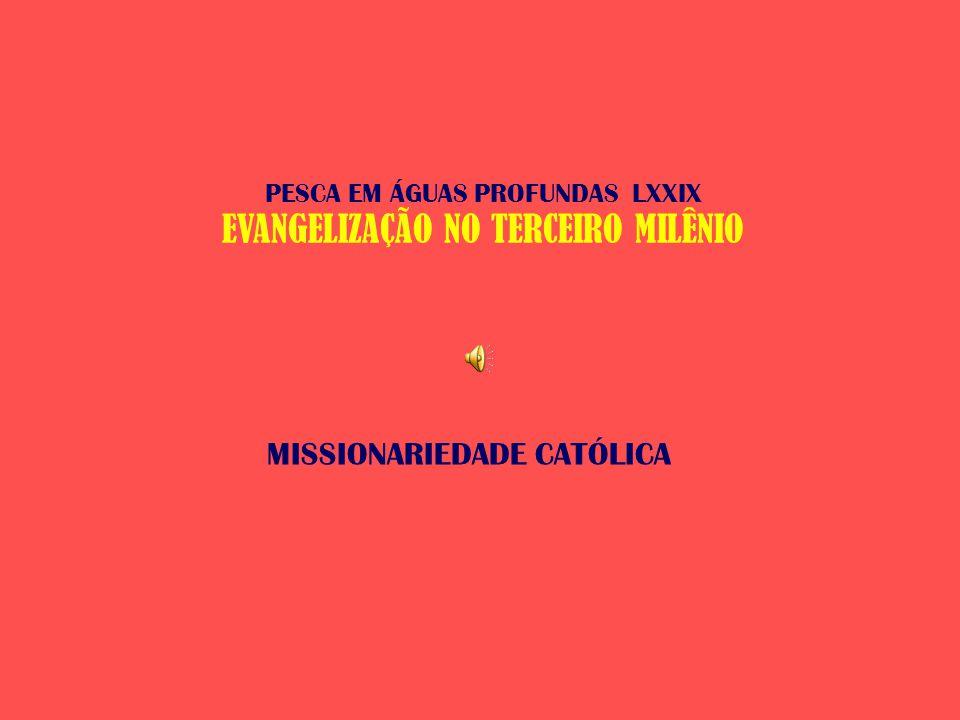 MISSIONARIEDADE CATÓLICA PESCA EM ÁGUAS PROFUNDAS LXXIX EVANGELIZAÇÃO NO TERCEIRO MILÊNIO