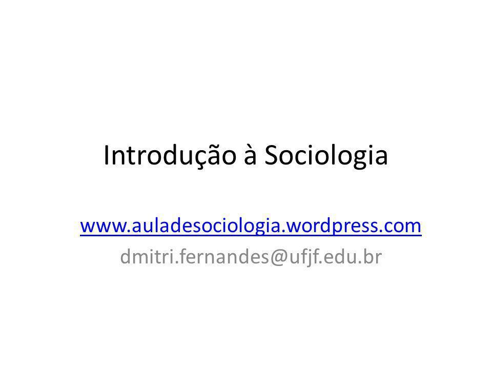 Introdução à Sociologia www.auladesociologia.wordpress.com dmitri.fernandes@ufjf.edu.br