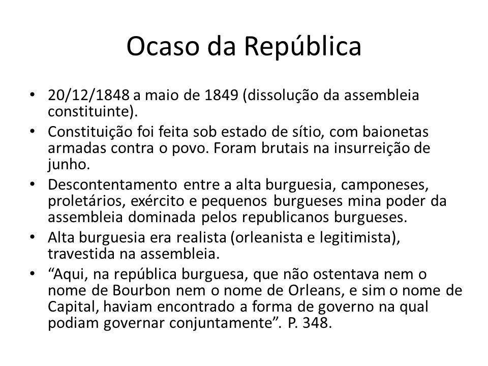 Ocaso da República 20/12/1848 a maio de 1849 (dissolução da assembleia constituinte). Constituição foi feita sob estado de sítio, com baionetas armada