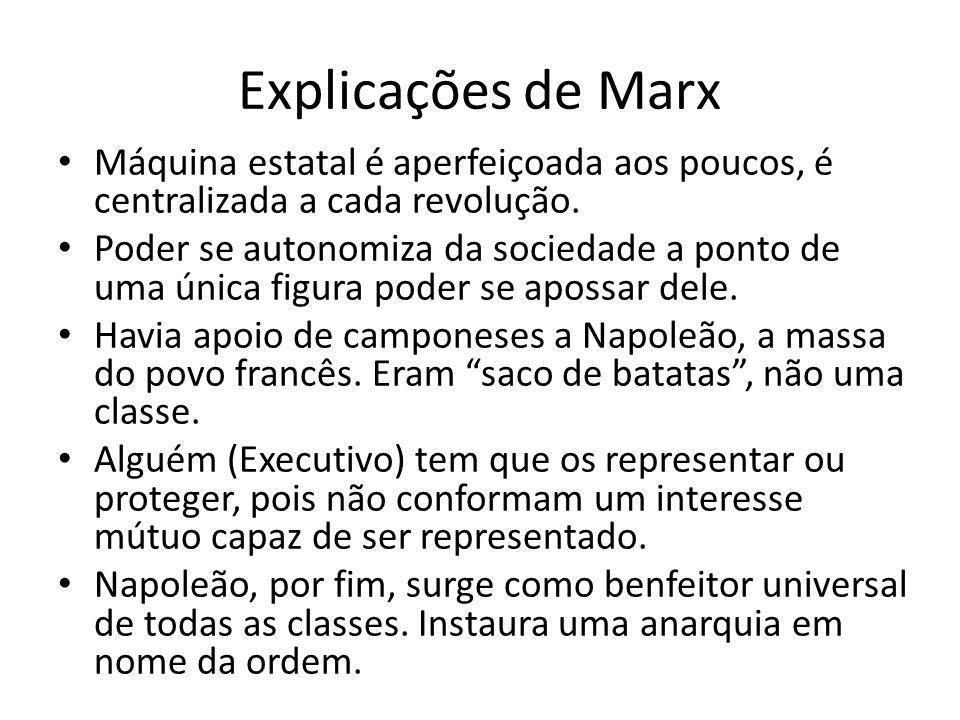 Explicações de Marx Máquina estatal é aperfeiçoada aos poucos, é centralizada a cada revolução. Poder se autonomiza da sociedade a ponto de uma única