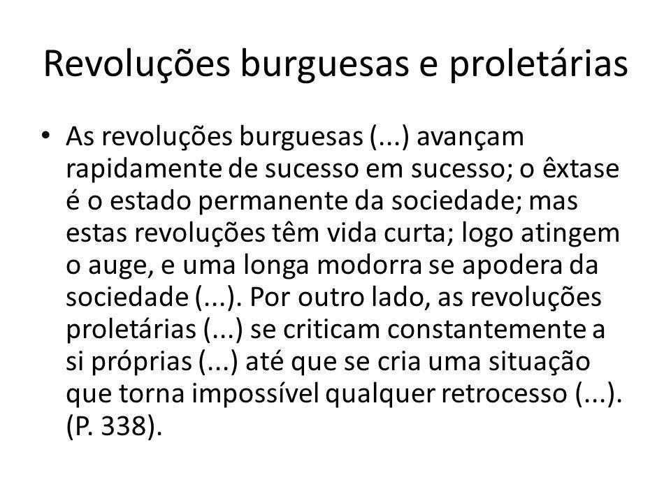 Revoluções burguesas e proletárias As revoluções burguesas (...) avançam rapidamente de sucesso em sucesso; o êxtase é o estado permanente da sociedad