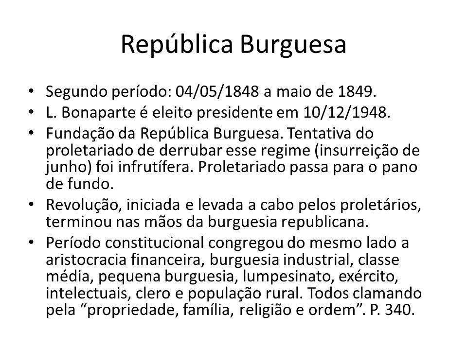 República Burguesa Segundo período: 04/05/1848 a maio de 1849. L. Bonaparte é eleito presidente em 10/12/1948. Fundação da República Burguesa. Tentati
