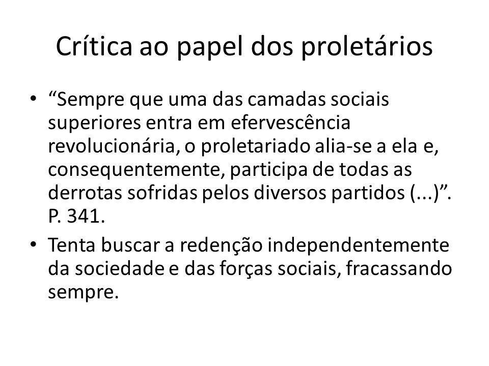 """Crítica ao papel dos proletários """"Sempre que uma das camadas sociais superiores entra em efervescência revolucionária, o proletariado alia-se a ela e,"""