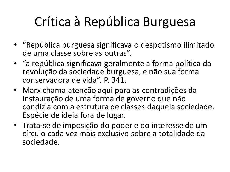 "Crítica à República Burguesa ""República burguesa significava o despotismo ilimitado de uma classe sobre as outras"". ""a república significava geralment"