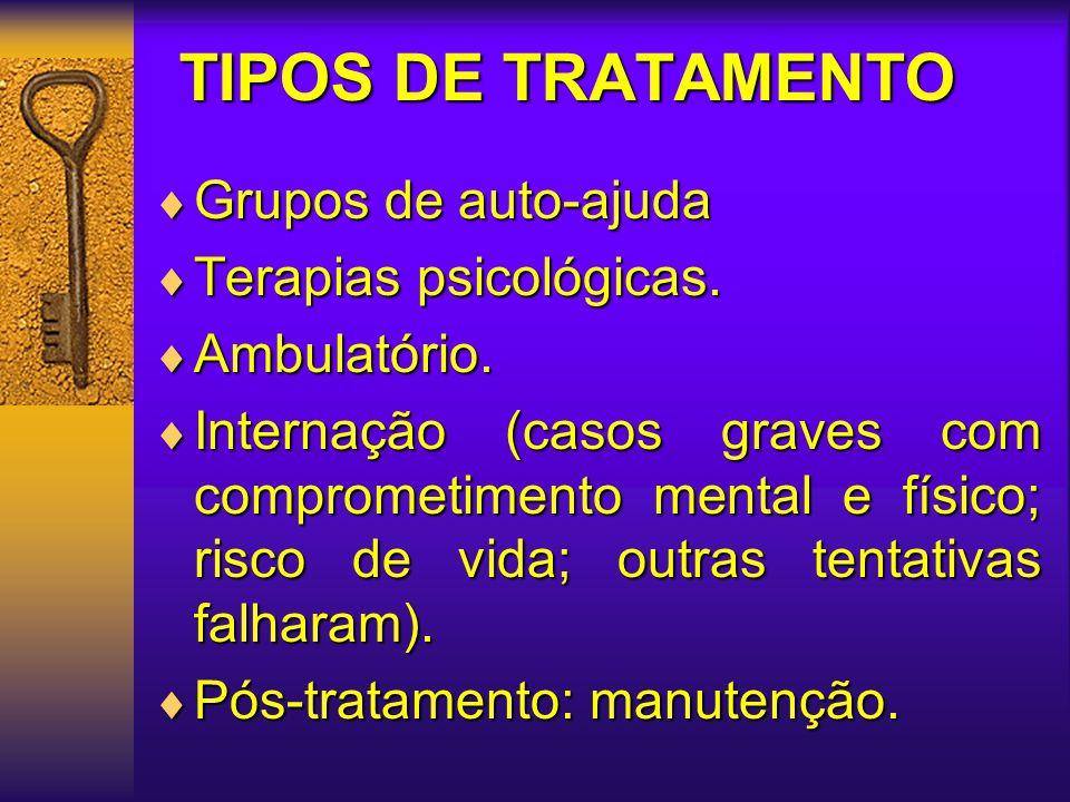 TIPOS DE TRATAMENTO  Grupos de auto-ajuda  Terapias psicológicas.