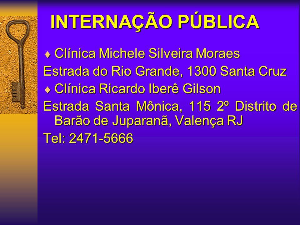 INTERNAÇÃO PÚBLICA  Clínica Michele Silveira Moraes Estrada do Rio Grande, 1300 Santa Cruz  Clínica Ricardo Iberê Gilson Estrada Santa Mônica, 115 2º Distrito de Barão de Juparanã, Valença RJ Tel: 2471-5666