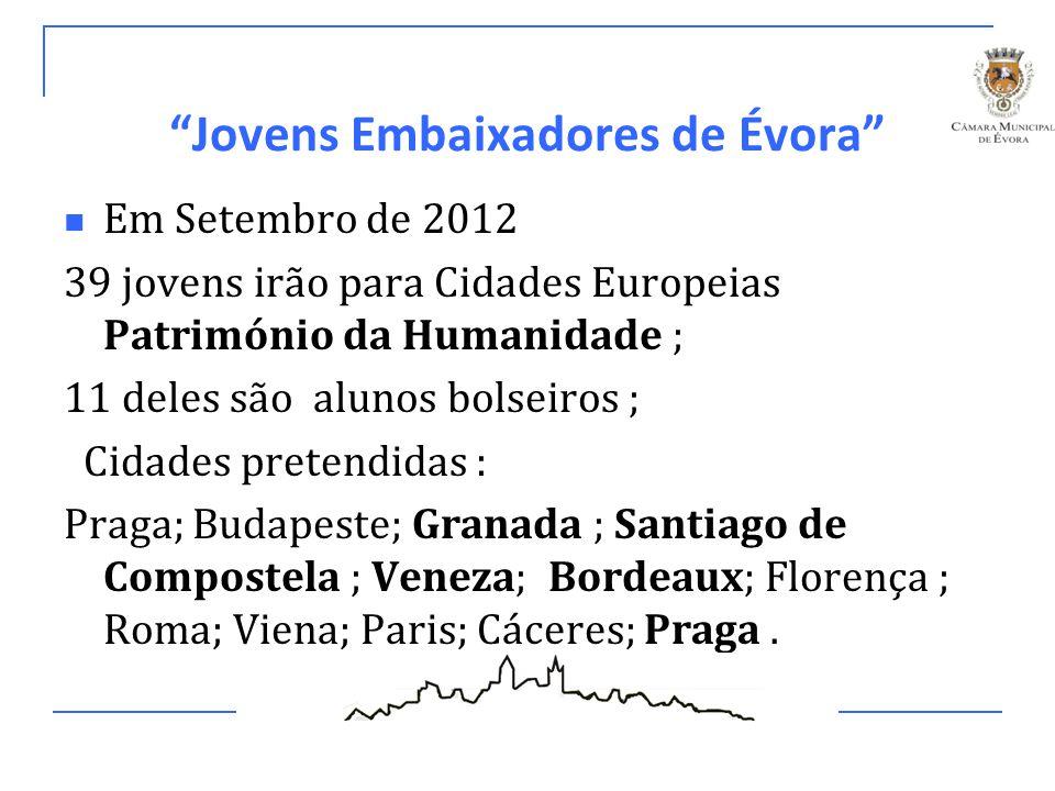 """""""Jovens Embaixadores de Évora"""" Em Setembro de 2012 39 jovens irão para Cidades Europeias Património da Humanidade ; 11 deles são alunos bolseiros ; Ci"""