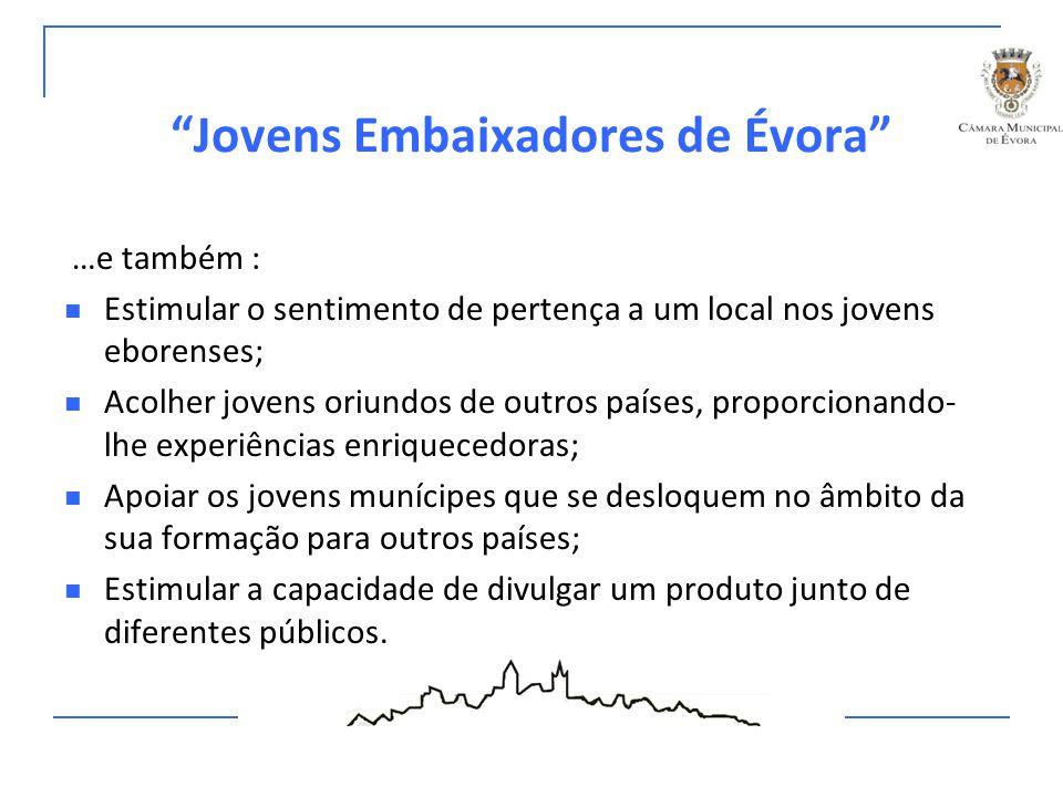 """""""Jovens Embaixadores de Évora"""" …e também : Estimular o sentimento de pertença a um local nos jovens eborenses; Acolher jovens oriundos de outros paíse"""