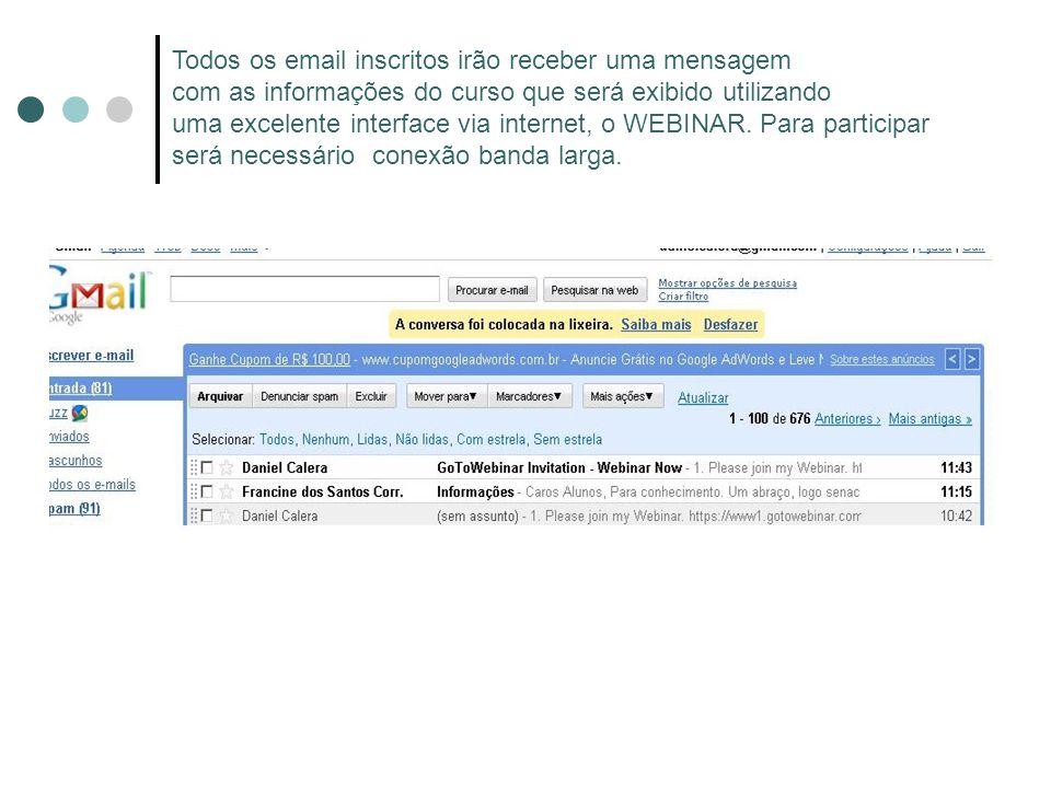 Todos os email inscritos irão receber uma mensagem com as informações do curso que será exibido utilizando uma excelente interface via internet, o WEBINAR.