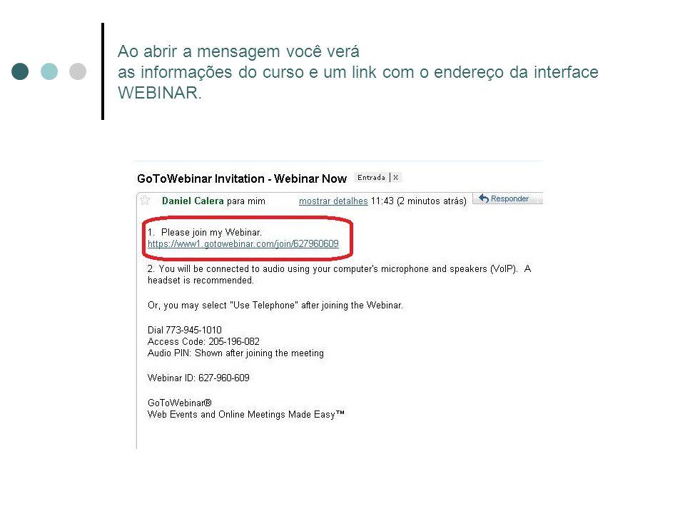 Ao abrir a mensagem você verá as informações do curso e um link com o endereço da interface WEBINAR.