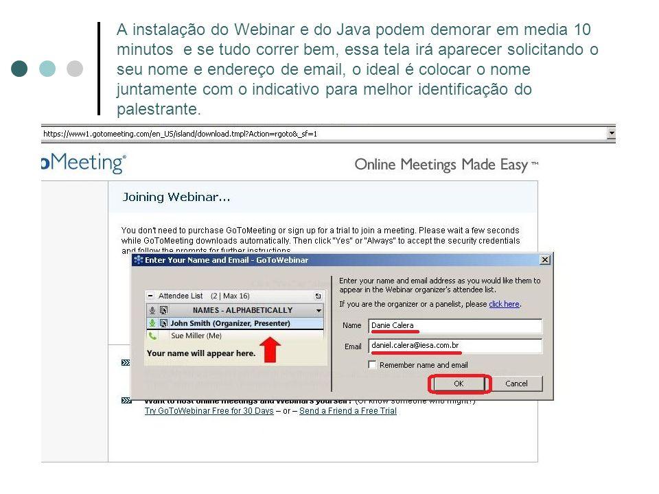 A instalação do Webinar e do Java podem demorar em media 10 minutos e se tudo correr bem, essa tela irá aparecer solicitando o seu nome e endereço de email, o ideal é colocar o nome juntamente com o indicativo para melhor identificação do palestrante.