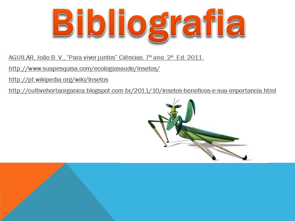 """AGUILAR, João B. V., """"Para viver juntos"""" Ciências. 7º ano. 2º. Ed. 2011. http://www.suapesquisa.com/ecologiasaude/insetos/ http://pt.wikipedia.org/wik"""