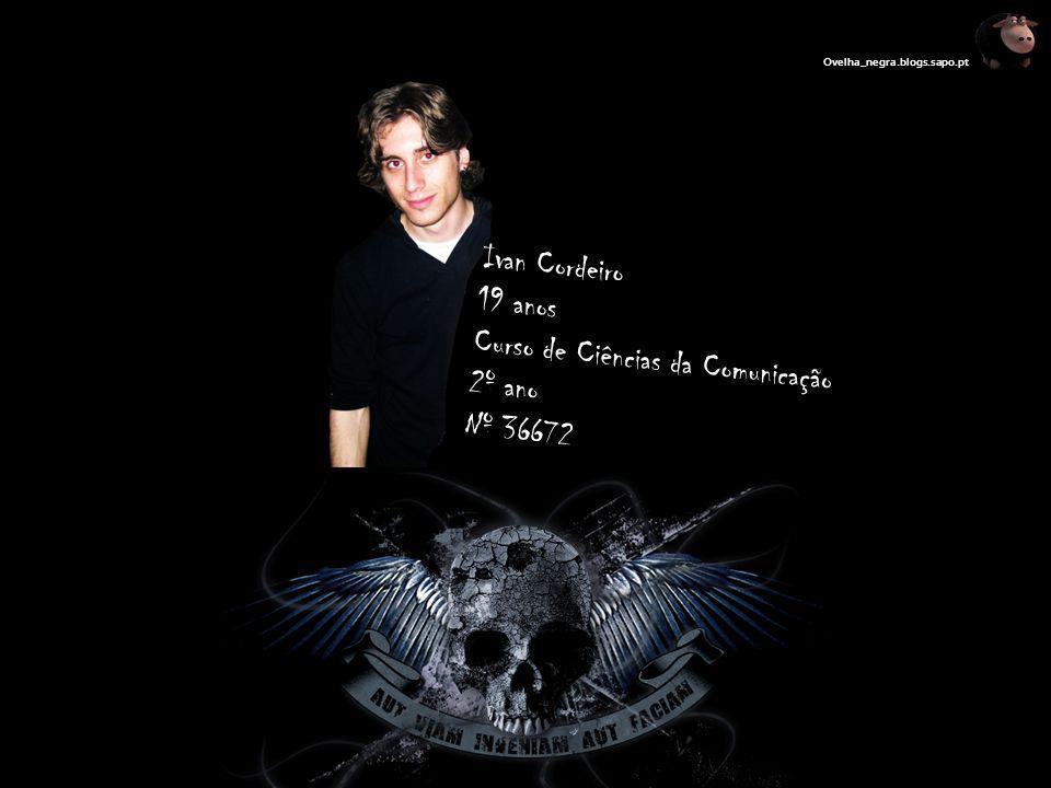 Ivan Cordeiro 19 anos Curso de Ciências da Comunicação 2º ano Nº 36672 Ovelha_negra.blogs.sapo.pt