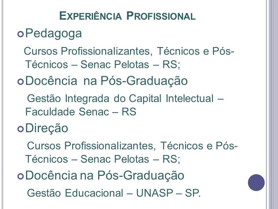 E XPERIÊNCIA P ROFISSIONAL Pedagoga Cursos Profissionalizantes, Técnicos e Pós- Técnicos – Senac Pelotas – RS; Docência na Pós-Graduação Gestão Integr