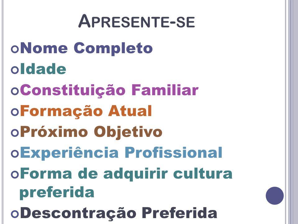A PRESENTE - SE Nome Completo Idade Constituição Familiar Formação Atual Próximo Objetivo Experiência Profissional Forma de adquirir cultura preferida