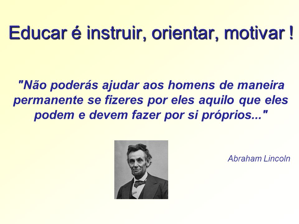 Educar é instruir, orientar, motivar .