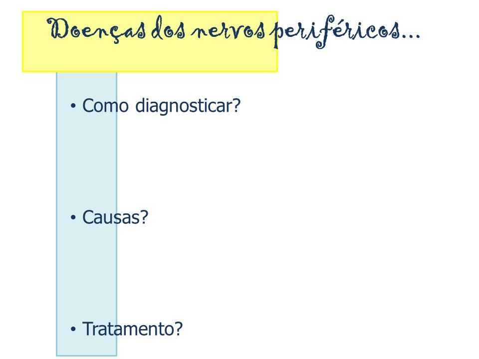 Doenças dos nervos periféricos... Como diagnosticar? Causas? Tratamento?