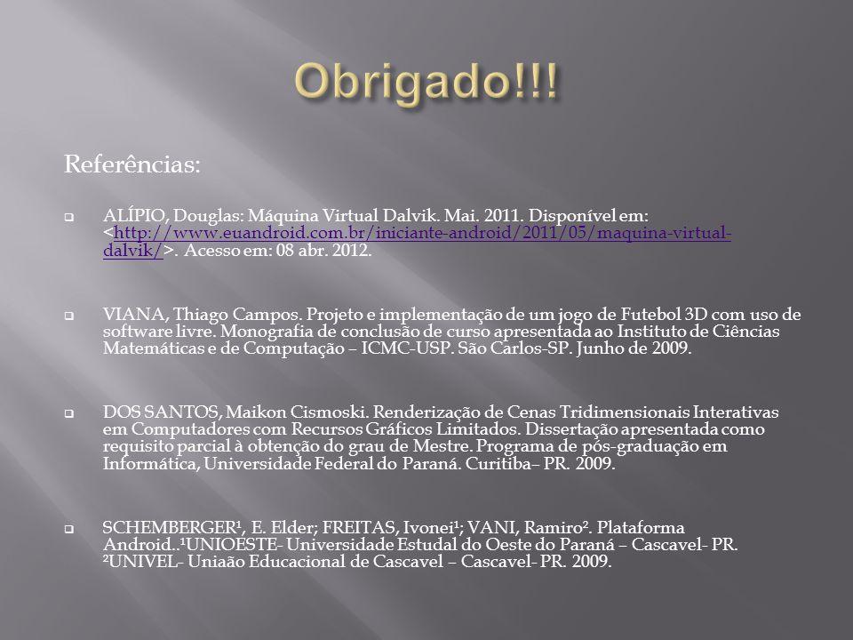 Referências:  ALÍPIO, Douglas: Máquina Virtual Dalvik. Mai. 2011. Disponível em:. Acesso em: 08 abr. 2012.http://www.euandroid.com.br/iniciante-andro