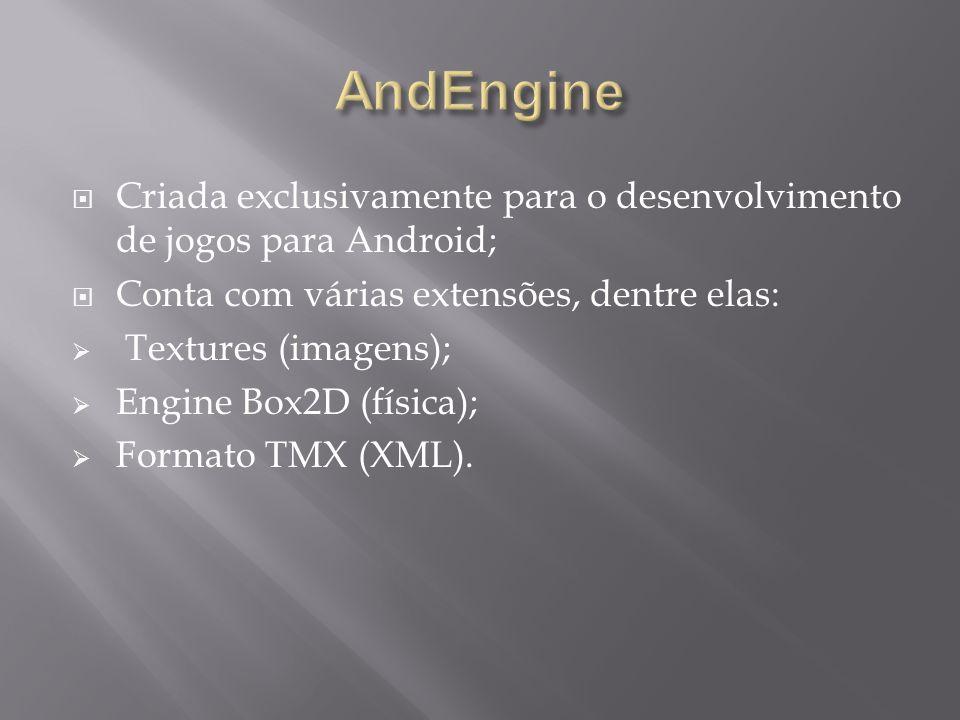  Criada exclusivamente para o desenvolvimento de jogos para Android;  Conta com várias extensões, dentre elas:  Textures (imagens);  Engine Box2D