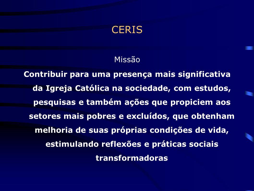 CERIS Missão Contribuir para uma presença mais significativa da Igreja Católica na sociedade, com estudos, pesquisas e também ações que propiciem aos