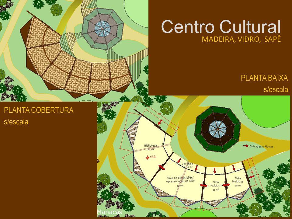 Centro Cultural PLANTA BAIXA s/escala MADEIRA, VIDRO, SAPÊ PLANTA COBERTURA s/escala