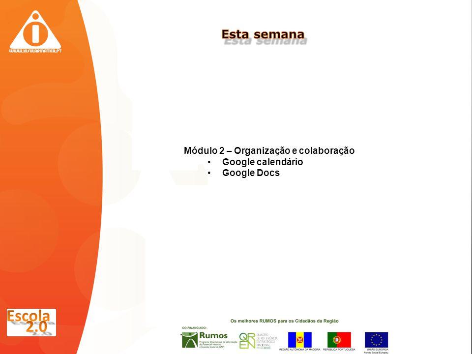 Módulo 2 – Organização e colaboração Google calendário Google Docs