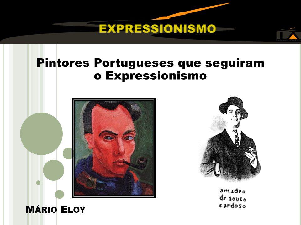 M ÁRIO E LOY Pintores Portugueses que seguiram o Expressionismo