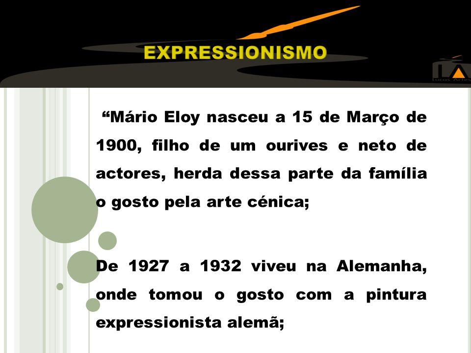 Mário Eloy nasceu a 15 de Março de 1900, filho de um ourives e neto de actores, herda dessa parte da família o gosto pela arte cénica; De 1927 a 1932 viveu na Alemanha, onde tomou o gosto com a pintura expressionista alemã;