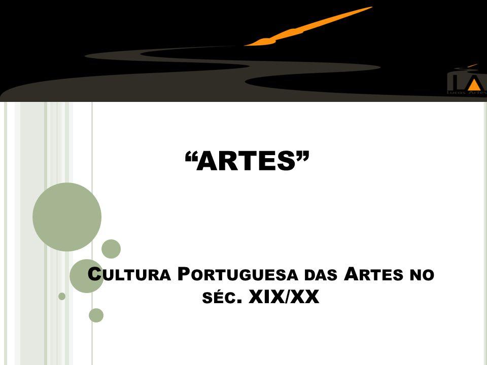 C ULTURA P ORTUGUESA DAS A RTES NO SÉC. XIX/XX ARTES