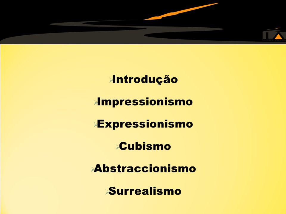  Introdução  Impressionismo  Expressionismo  Cubismo  Abstraccionismo  Surrealismo  Introdução  Impressionismo  Expressionismo  Cubismo  Abstraccionismo  Surrealismo Impressionismo Expressionismo Impressionismo Expressionismo