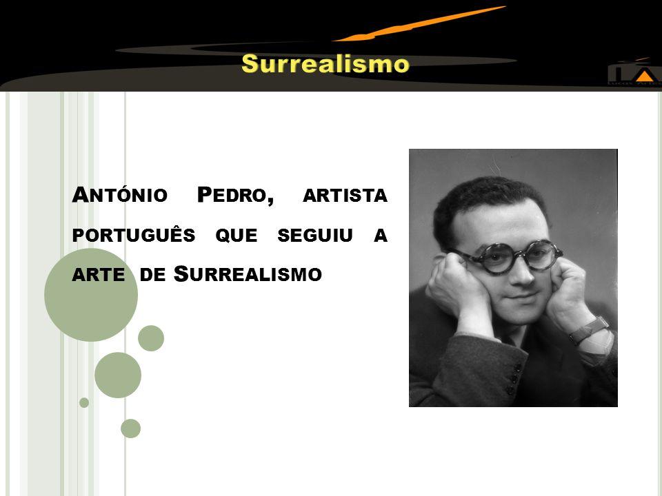 A NTÓNIO P EDRO, ARTISTA PORTUGUÊS QUE SEGUIU A ARTE DE S URREALISMO
